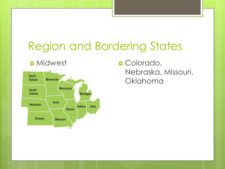 Region and Bordering States  Midwest  Colorado, Nebraska, Missouri, Oklahoma