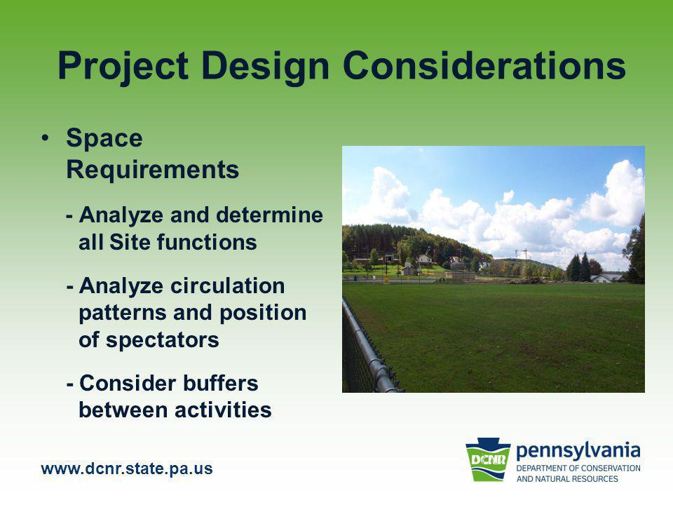 www.dcnr.state.pa.us Project Design Considerations Space Requirements - Analyze and determine all Site functions - Analyze circulation patterns and position of spectators - Consider buffers between activities
