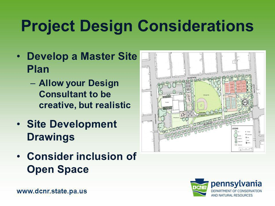 www.dcnr.state.pa.us Project Design Considerations Develop a Master Site Plan –Allow your Design Consultant to be creative, but realistic Site Development Drawings Consider inclusion of Open Space