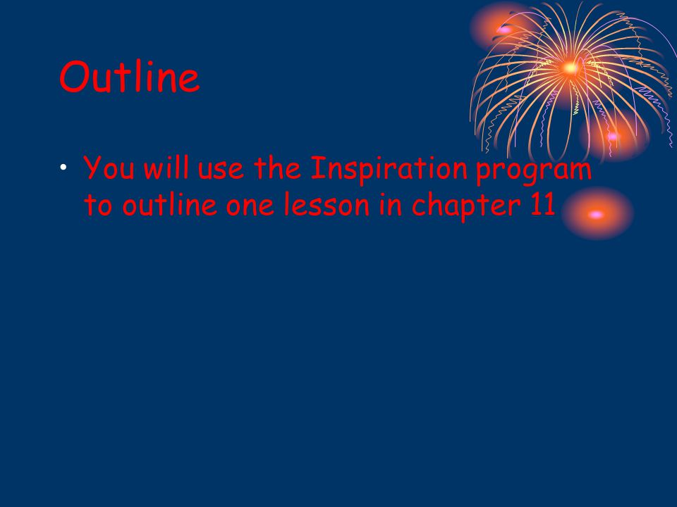Outline You will use the Inspiration program to outline one lesson in chapter 11