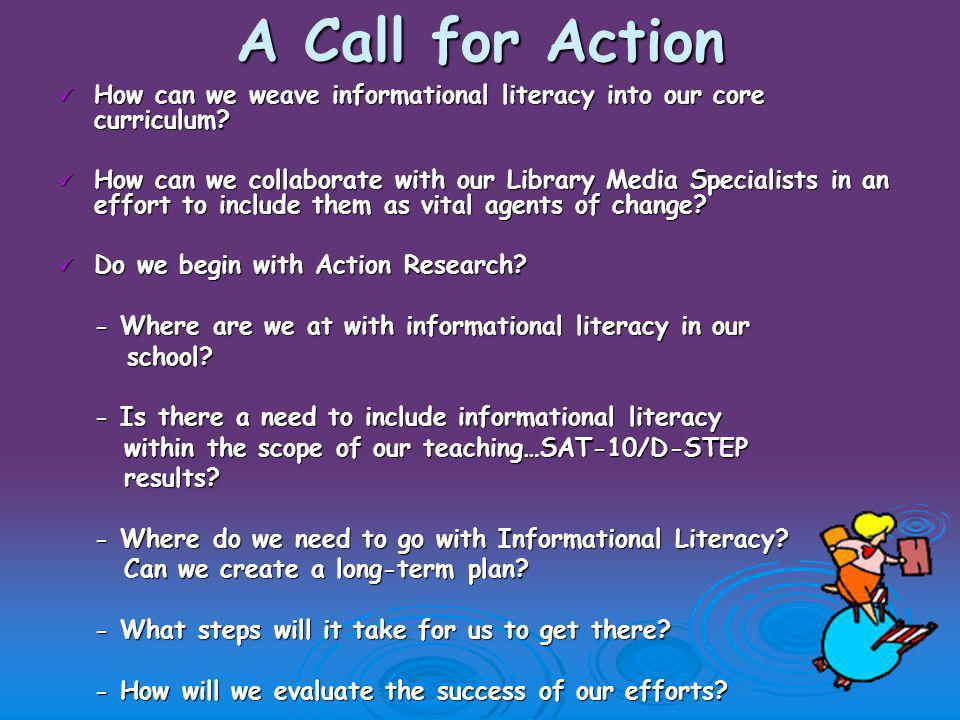 A Call for Action How can we weave informational literacy into our core curriculum.