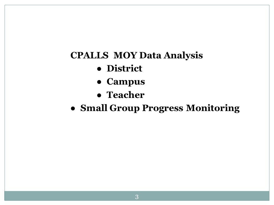 CPALLS MOY Data Analysis ● District ● Campus ● Teacher ● Small Group Progress Monitoring 3