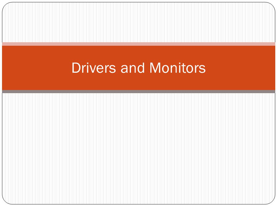 Drivers and Monitors