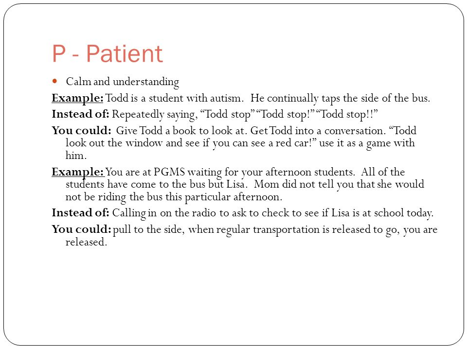 P - Patient Calm and understanding Example: Todd is a student with autism.