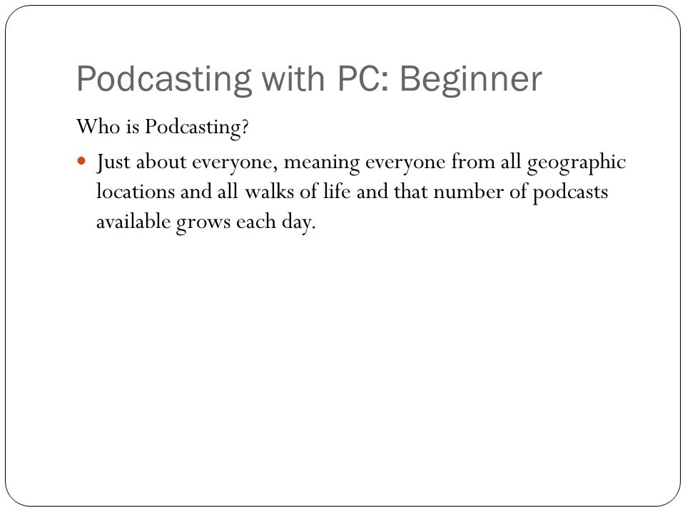 Podcasting with PC: Beginner Who is Podcasting.