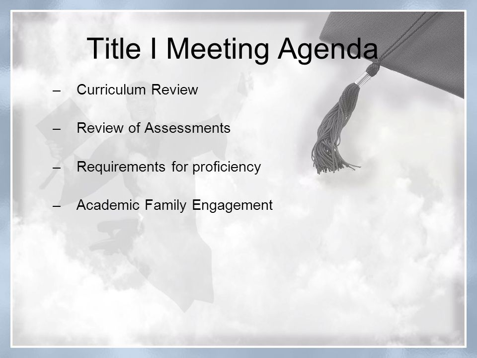 Title I Meeting Agenda –Curriculum Review –Review of Assessments –Requirements for proficiency –Academic Family Engagement