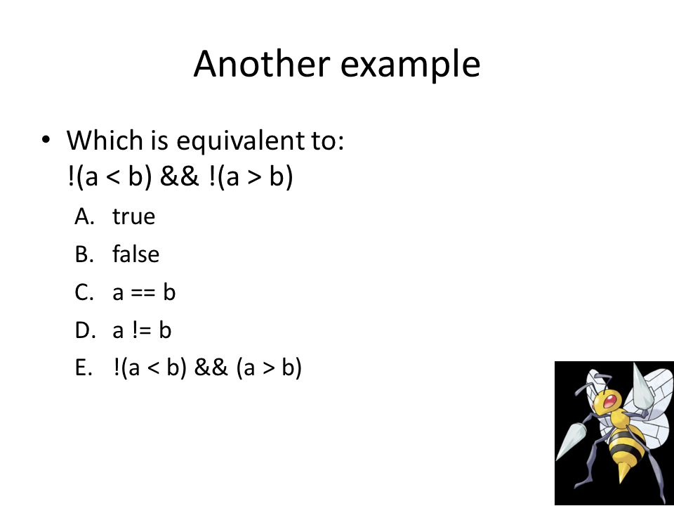 Another example Which is equivalent to: !(a b) A.true B.false C.a == b D.a != b E.!(a b)