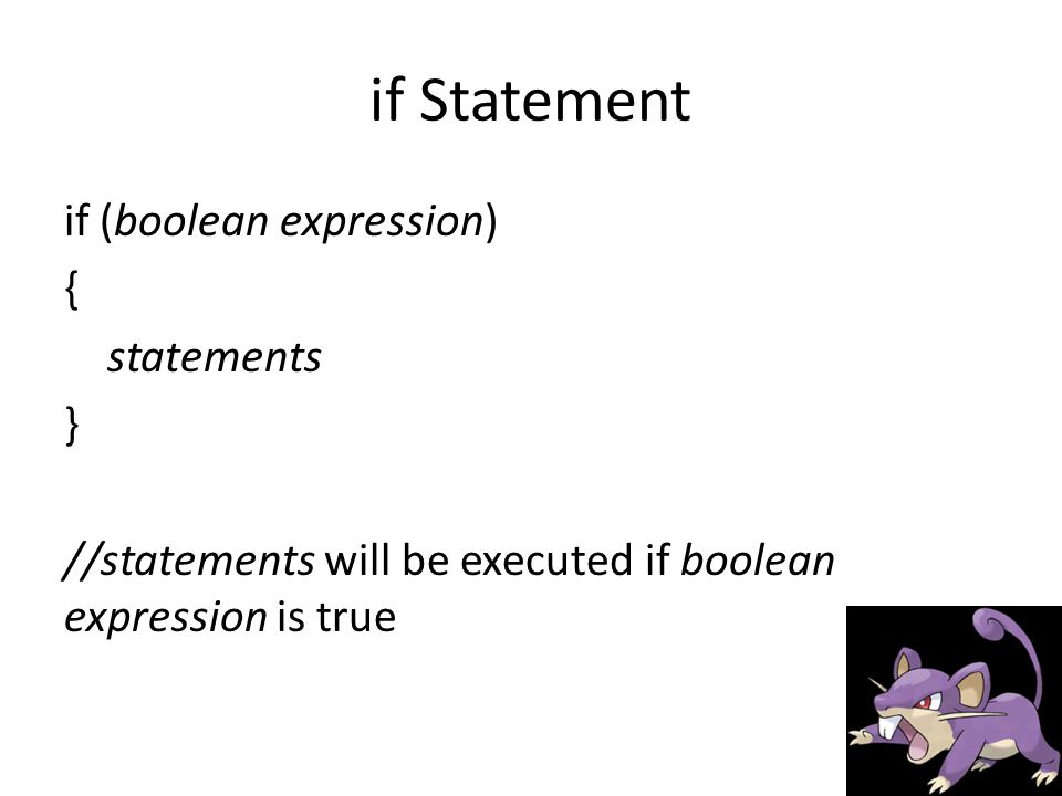 if Statement if (boolean expression) { statements } //statements will be executed if boolean expression is true