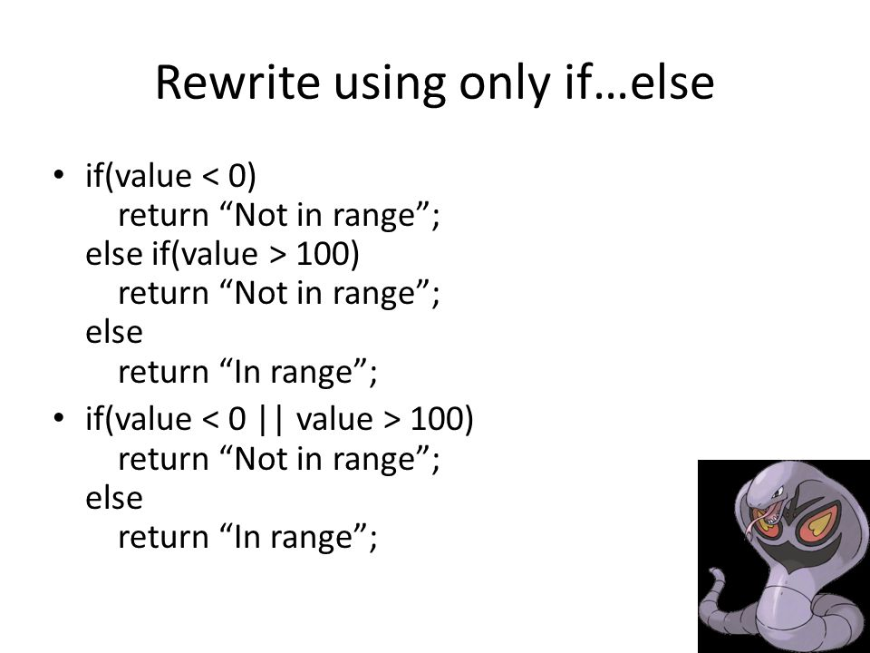 Rewrite using only if…else if(value 100) return Not in range ; else return In range ;
