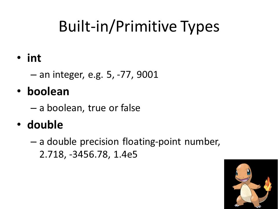 Built-in/Primitive Types int – an integer, e.g.