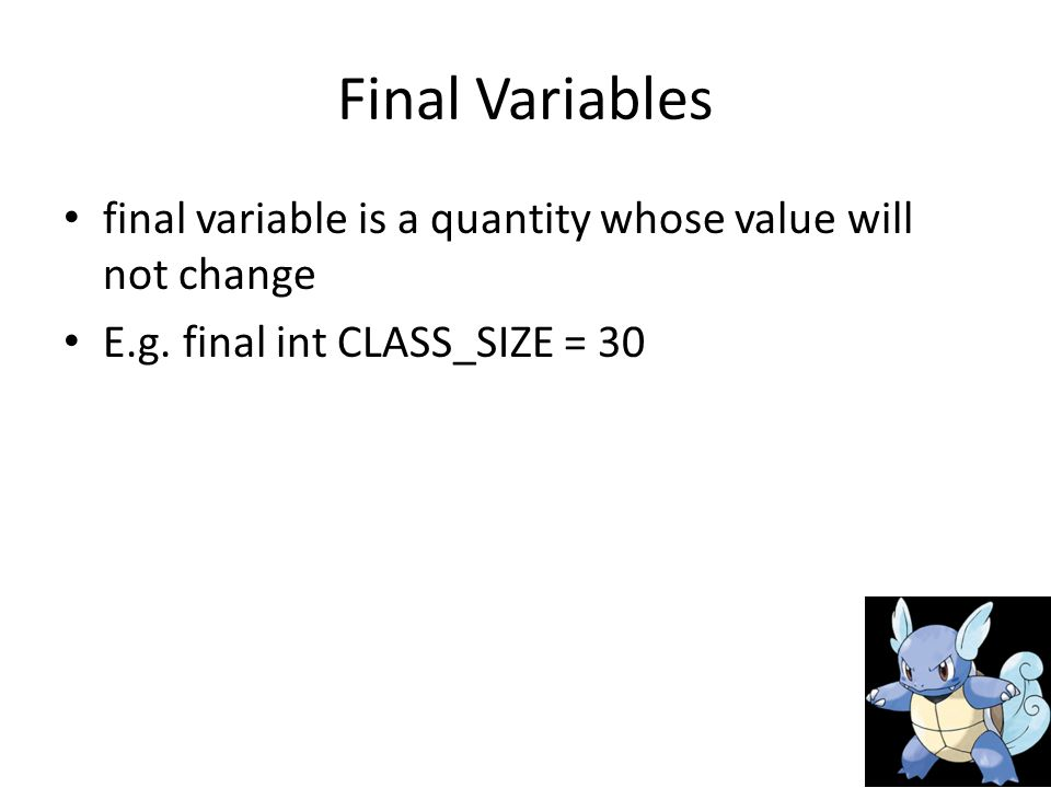 Final Variables final variable is a quantity whose value will not change E.g.