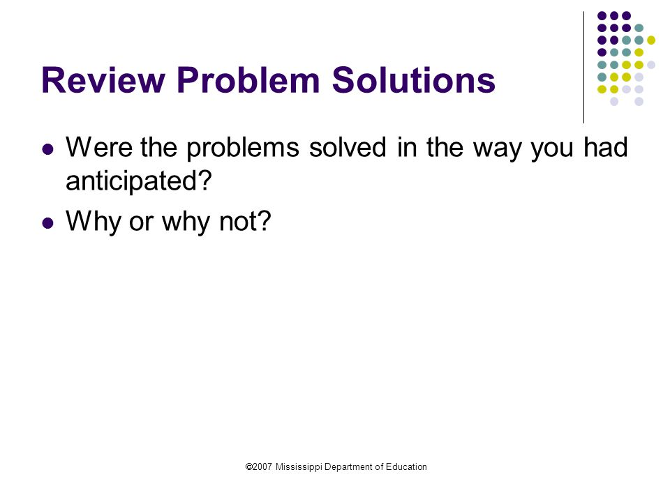  2007 Mississippi Department of Education Review Problem Solutions Were the problems solved in the way you had anticipated.