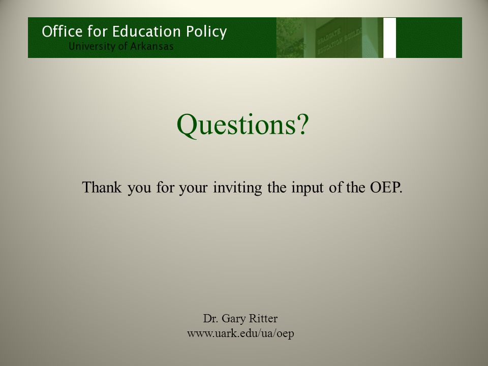 Questions Thank you for your inviting the input of the OEP. Dr. Gary Ritter www.uark.edu/ua/oep