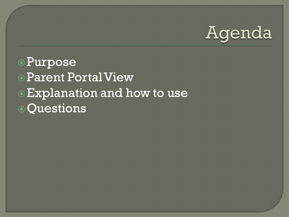  Purpose  Parent Portal View  Explanation and how to use  Questions