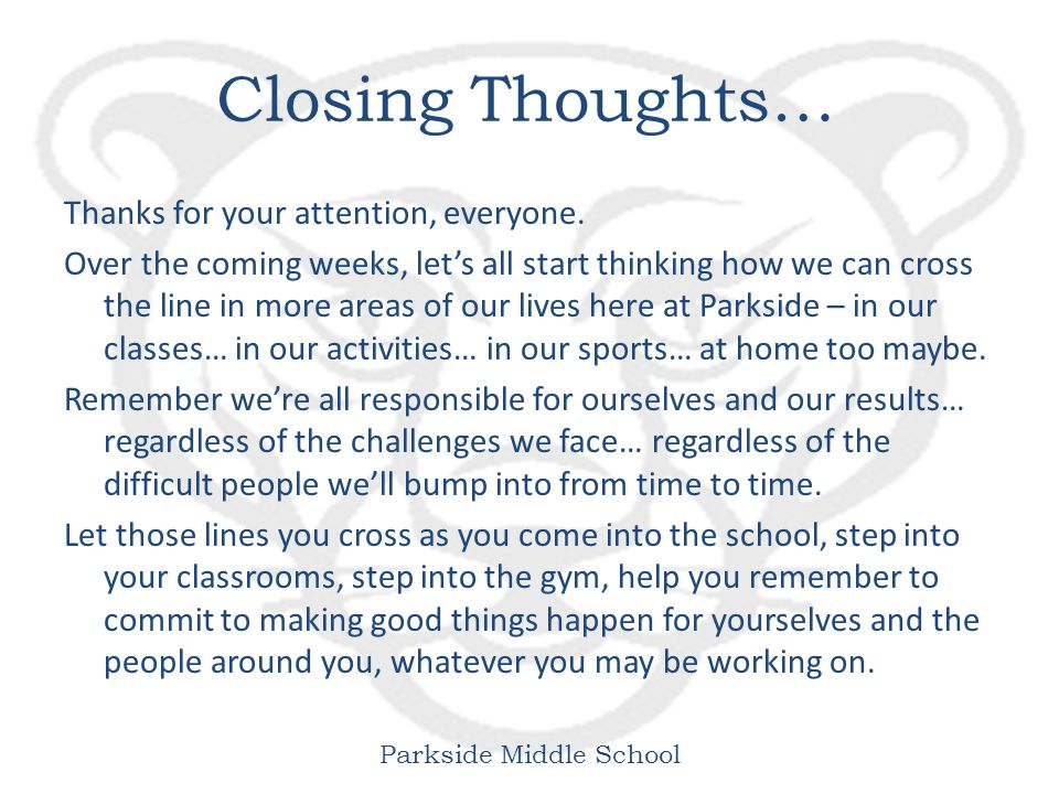 Parkside Middle School Closing Thoughts… Thanks for your attention, everyone.