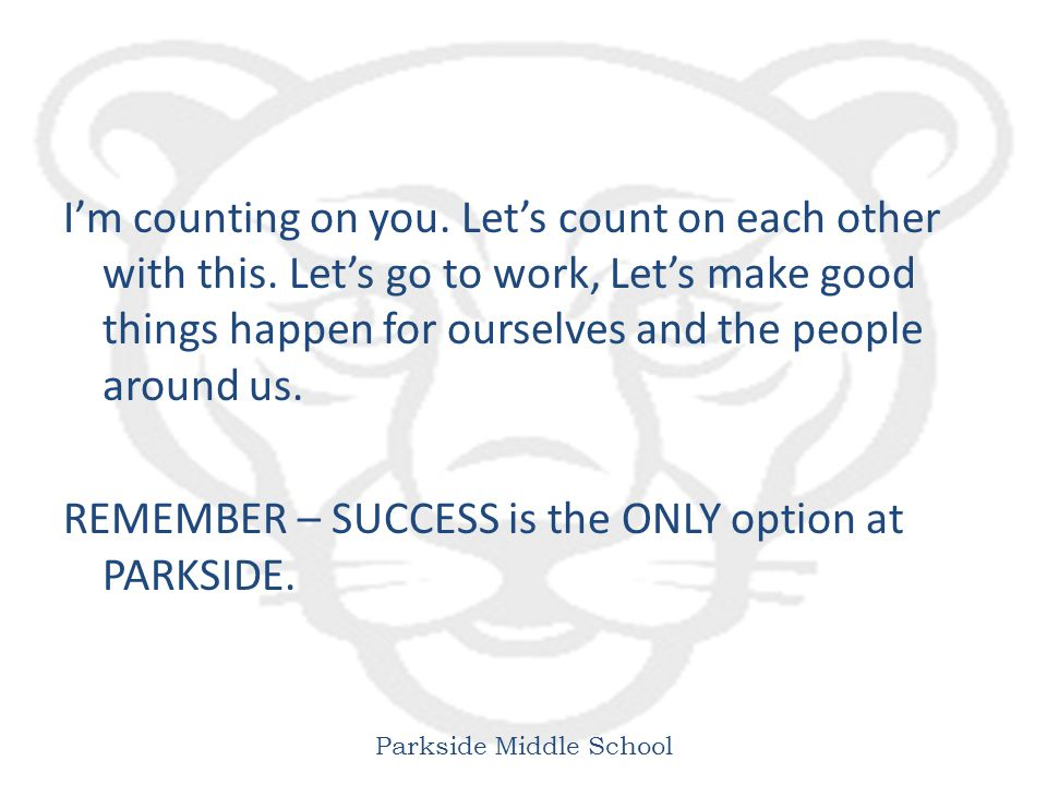 Parkside Middle School I'm counting on you. Let's count on each other with this.