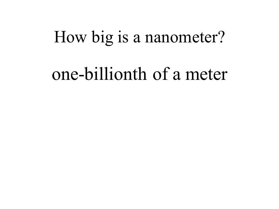 How big is a nanometer one-billionth of a meter