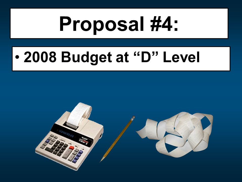 2008 Budget at D Level Proposal #4: