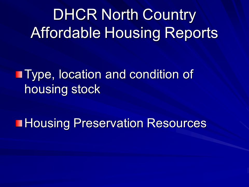 DHCR North Country Affordable Housing Reports Type, location and condition of housing stock Housing Preservation Resources