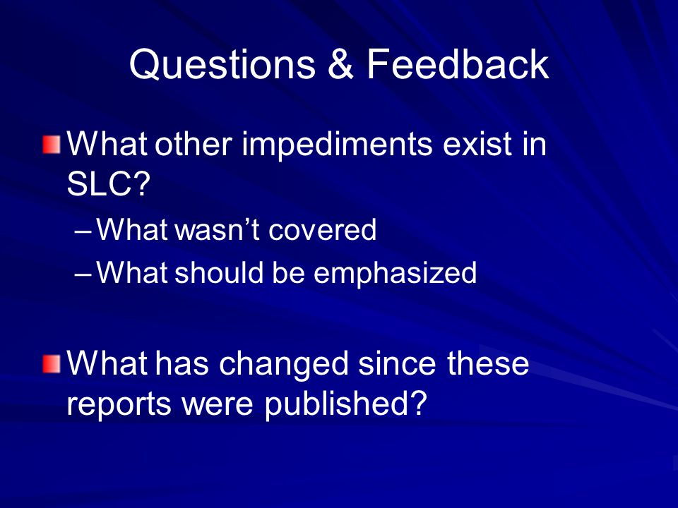 Questions & Feedback What other impediments exist in SLC.
