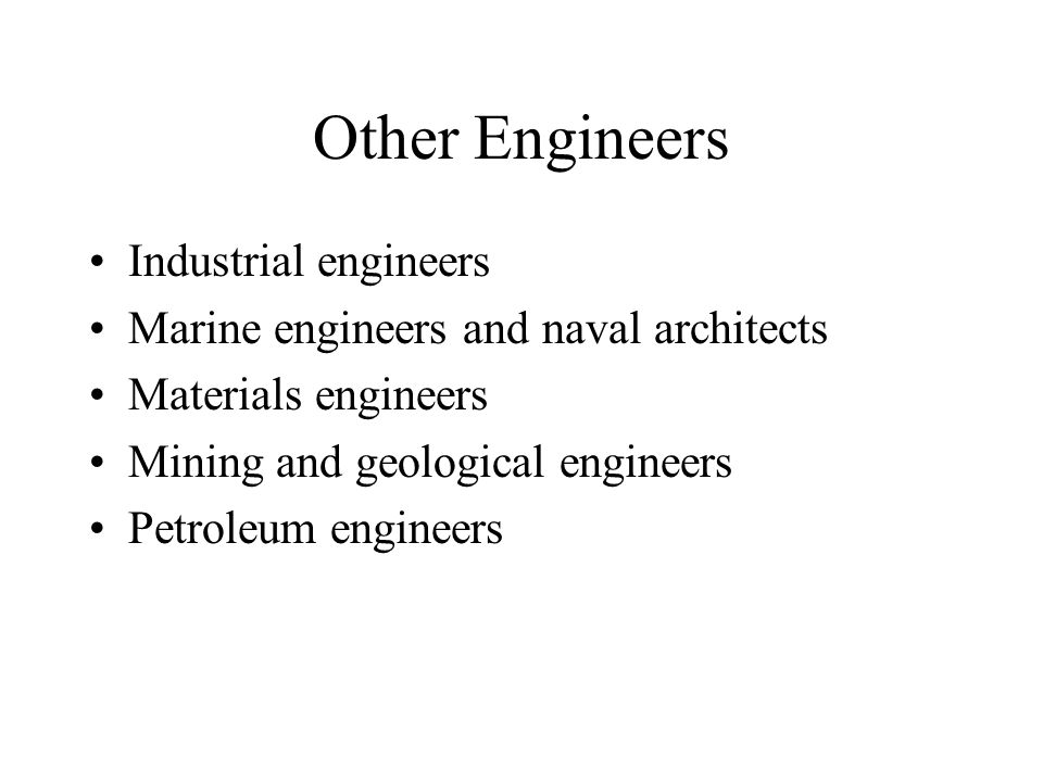 Other Engineers Industrial engineers Marine engineers and naval architects Materials engineers Mining and geological engineers Petroleum engineers