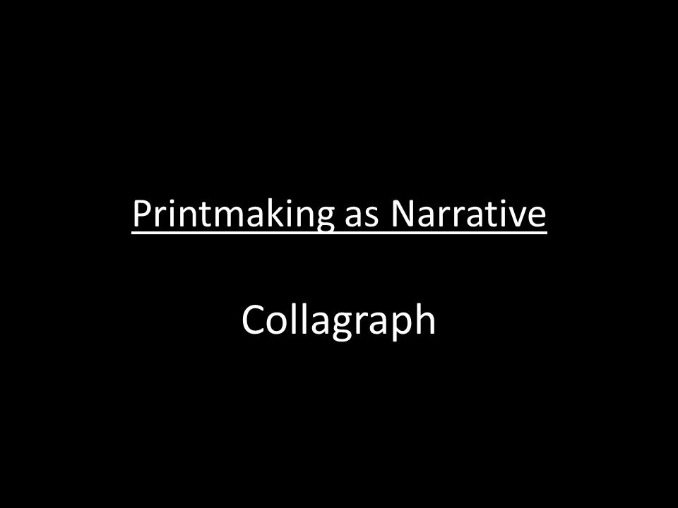 Printmaking as Narrative Collagraph