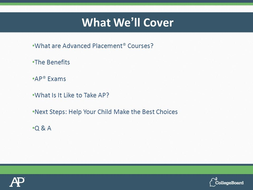 What are Advanced Placement® Courses. The Benefits AP® Exams What Is It Like to Take AP.