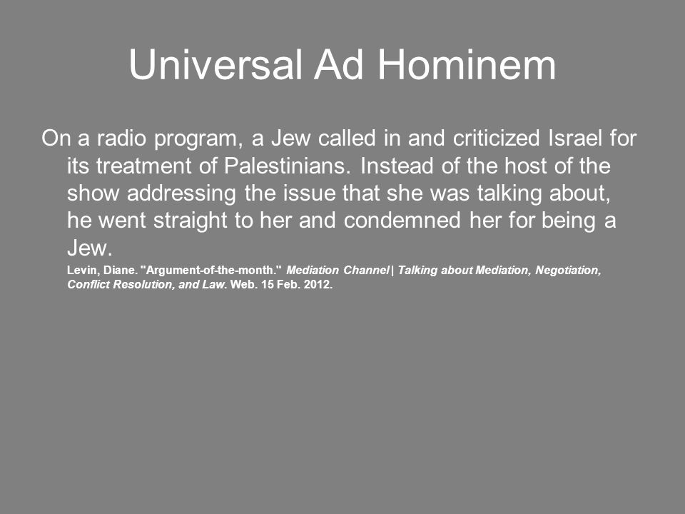 Universal Ad Hominem On a radio program, a Jew called in and criticized Israel for its treatment of Palestinians.