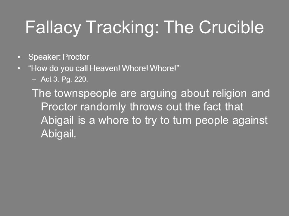 Fallacy Tracking: The Crucible Speaker: Proctor How do you call Heaven.
