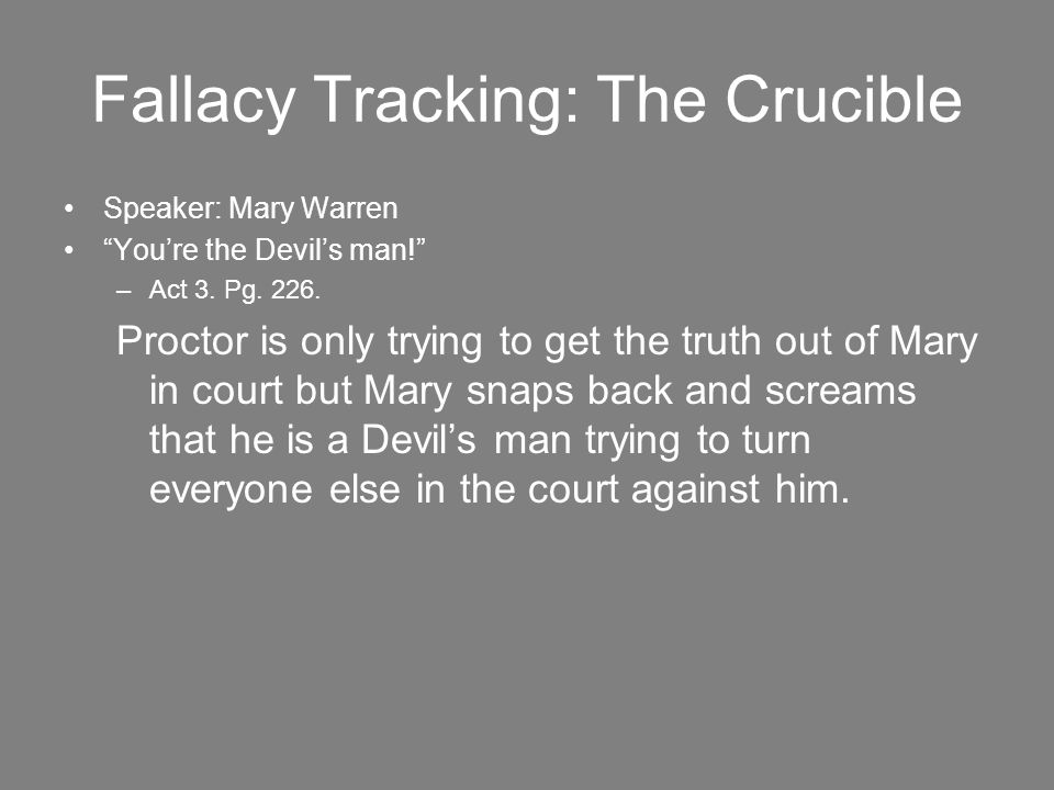 Fallacy Tracking: The Crucible Speaker: Mary Warren You're the Devil's man! –Act 3.