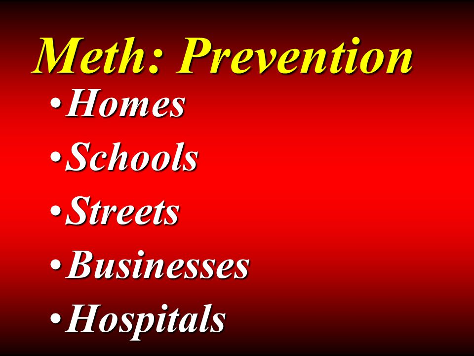 HomesHomes SchoolsSchools StreetsStreets BusinessesBusinesses HospitalsHospitals Meth: Prevention