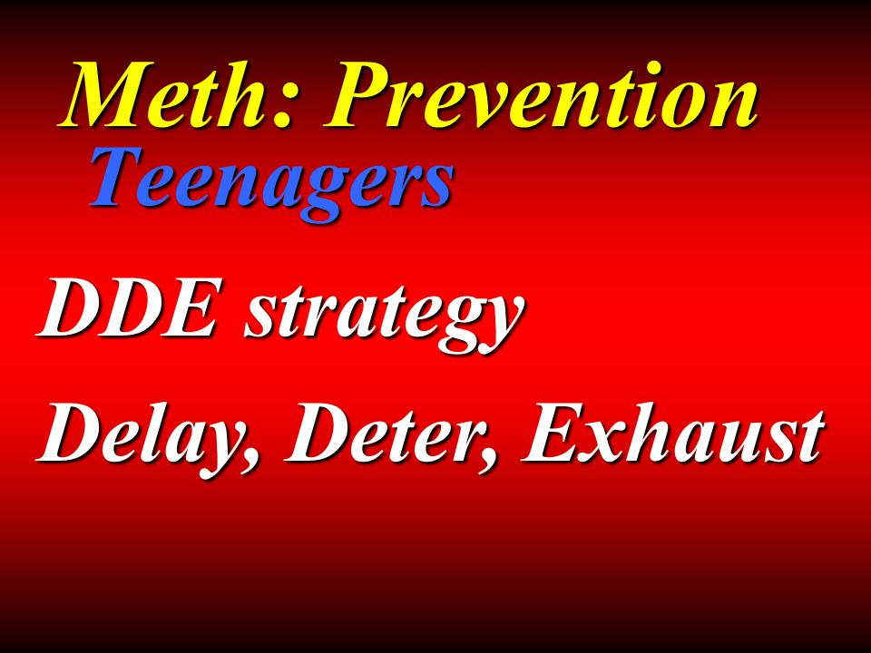 Teenagers Meth: Prevention DDE strategy Delay, Deter, Exhaust