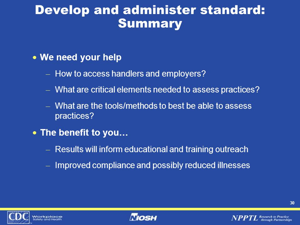 30 Develop and administer standard: Summary  We need your help  How to access handlers and employers.