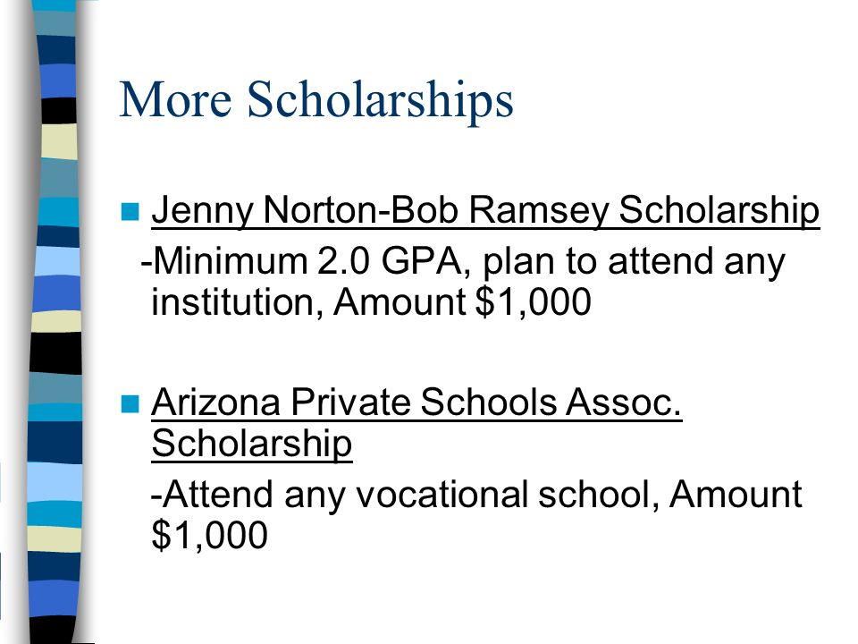 Scholarships to look for Tempe Diablos Scholarship -Top 50% of class, be a resident of Tempe, plan to attend ASU or any Maricopa Community College Tempe IDA Scholarship -Top 50% of class, must be a resident of Tempe, any institution, Amount $1,000