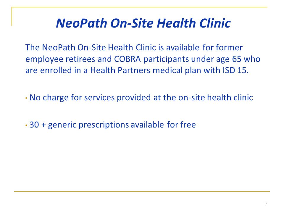 NeoPath On-Site Health Clinic The NeoPath On-Site Health Clinic is available for former employee retirees and COBRA participants under age 65 who are enrolled in a Health Partners medical plan with ISD 15.
