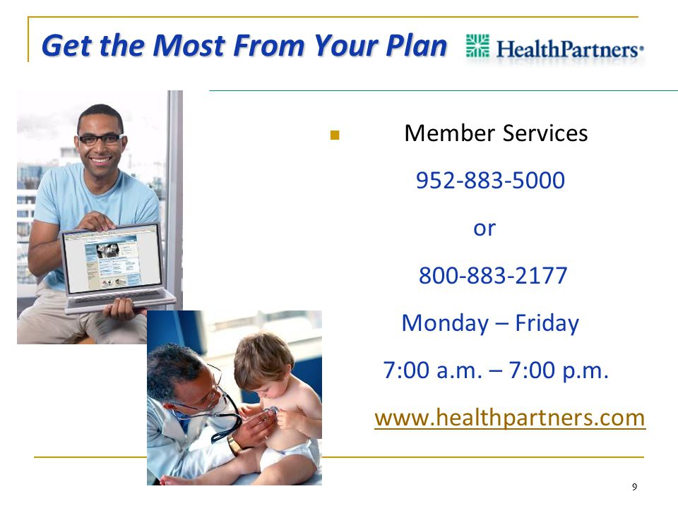 9 Get the Most From Your Plan Member Services 952-883-5000 or 800-883-2177 Monday – Friday 7:00 a.m.