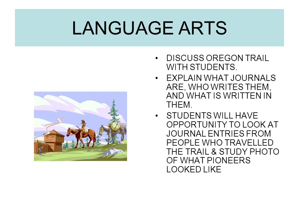 LANGUAGE ARTS DISCUSS OREGON TRAIL WITH STUDENTS.
