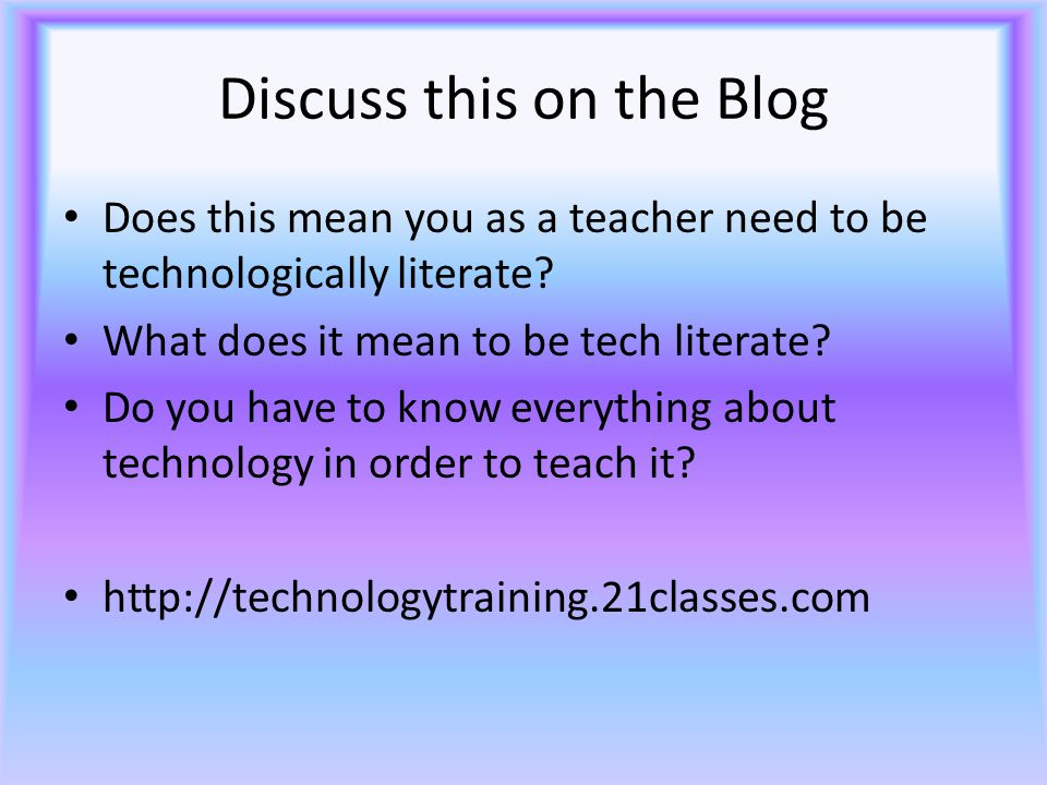 Discuss this on the Blog Does this mean you as a teacher need to be technologically literate.