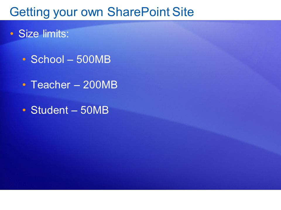 Getting your own SharePoint Site Size limits: School – 500MB Teacher – 200MB Student – 50MB