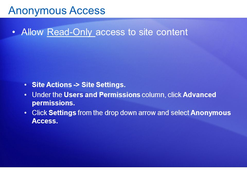 Anonymous Access Allow Read-Only access to site content Site Actions -> Site Settings.