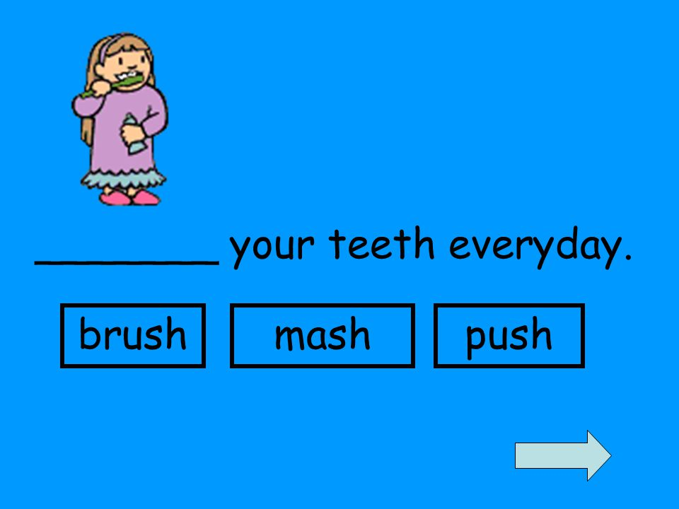 _______ your teeth everyday. brushmashpush