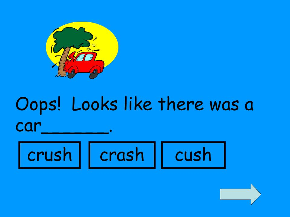 Oops! Looks like there was a car______. crushcrashcush