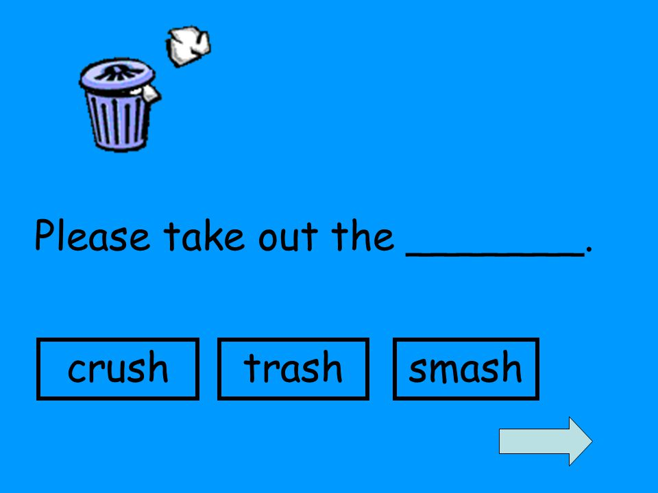 Please take out the _______. crushtrashsmash