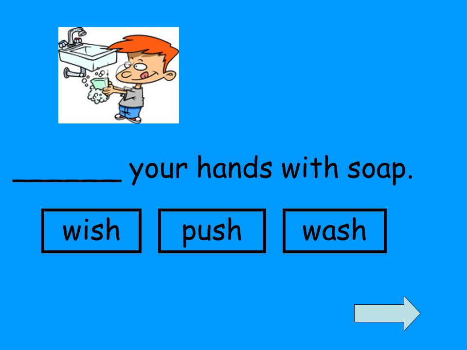 ______ your hands with soap. wishpushwash