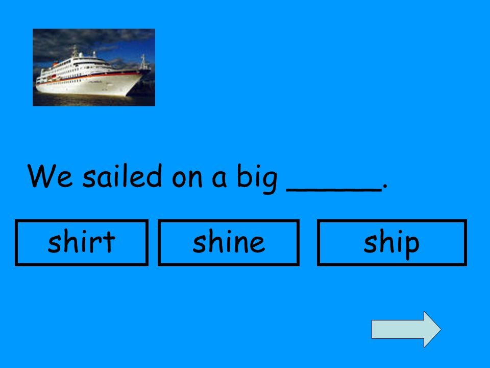 We sailed on a big _____. shirtshineship
