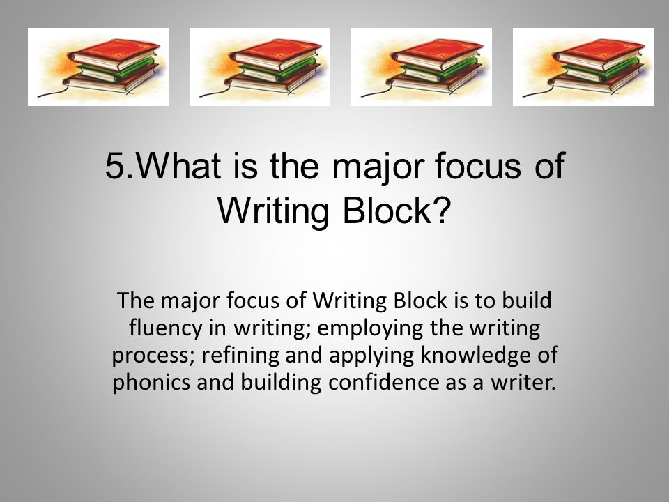 5.What is the major focus of Writing Block.