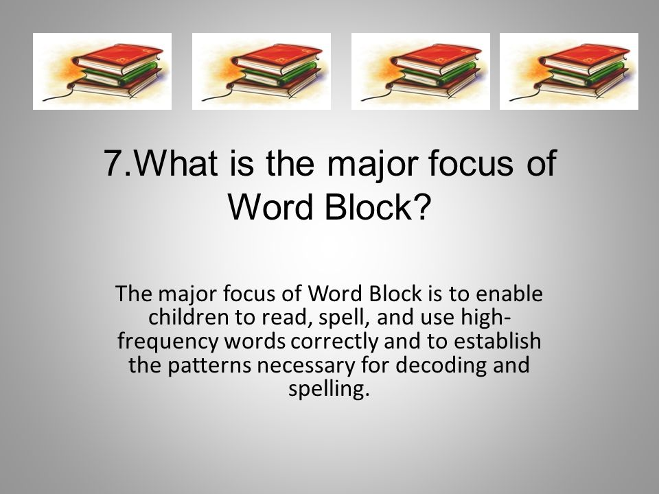 7.What is the major focus of Word Block.
