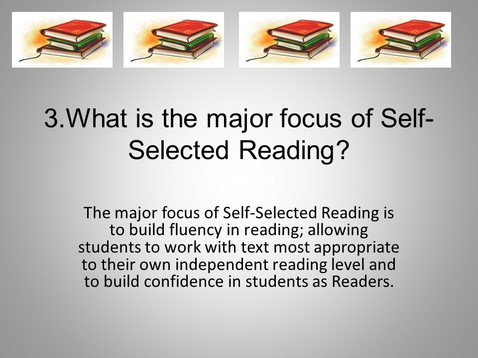 3.What is the major focus of Self- Selected Reading.
