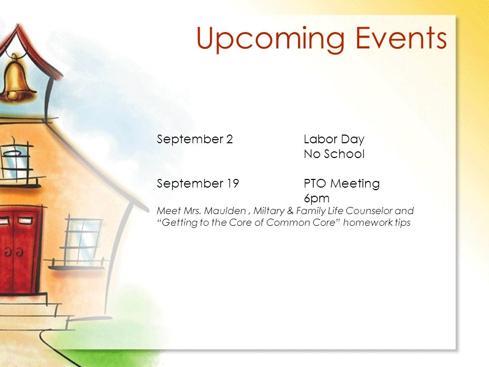Upcoming Events September 2Labor Day No School September 19PTO Meeting 6pm Meet Mrs.