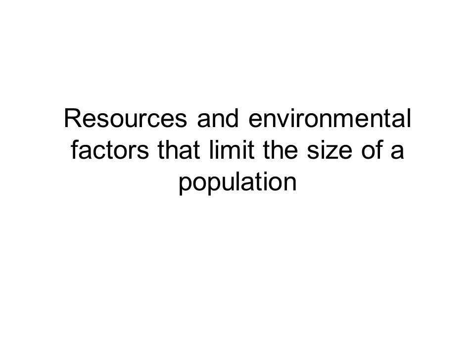 Resources and environmental factors that limit the size of a population